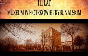 """Wystawa plenerowa """"111 lat muzeum w piotrkowie trybunalskim"""""""
